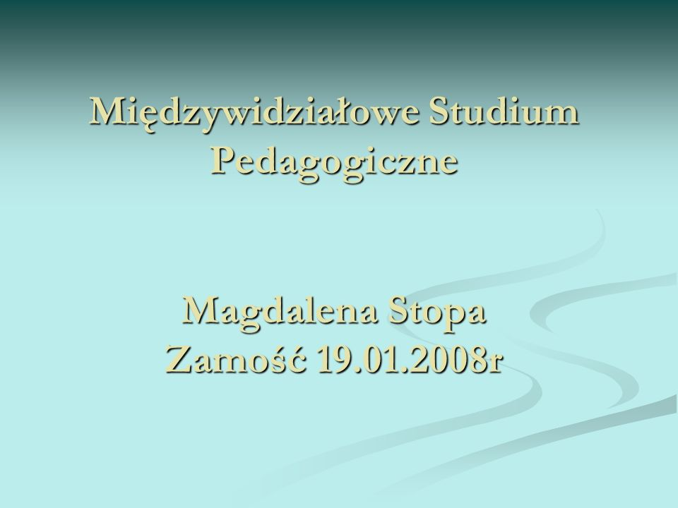 Międzywidziałowe Studium Pedagogiczne Magdalena Stopa Zamość 19. 01
