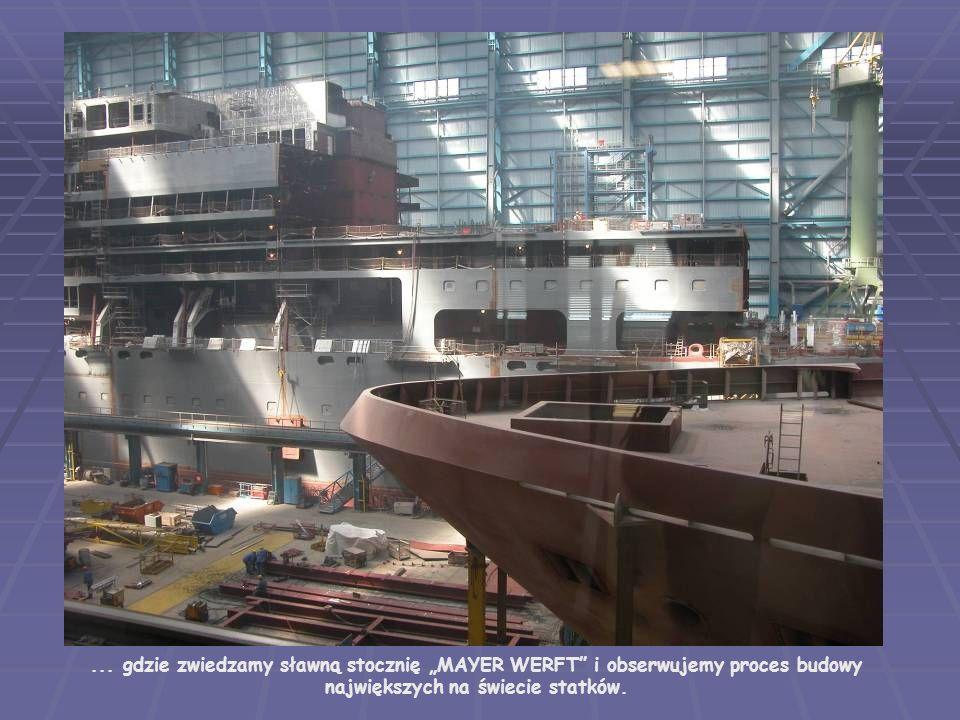 """... gdzie zwiedzamy sławną stocznię """"MAYER WERFT i obserwujemy proces budowy największych na świecie statków."""
