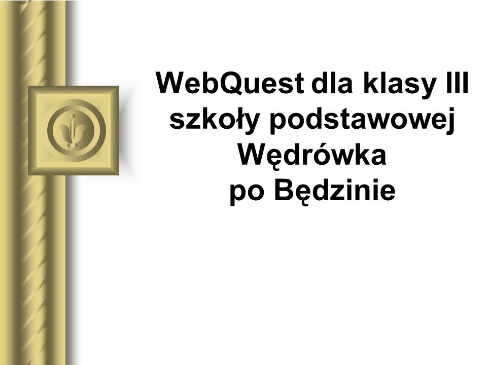 WebQuest dla klasy III szkoły podstawowej Wędrówka po Będzinie