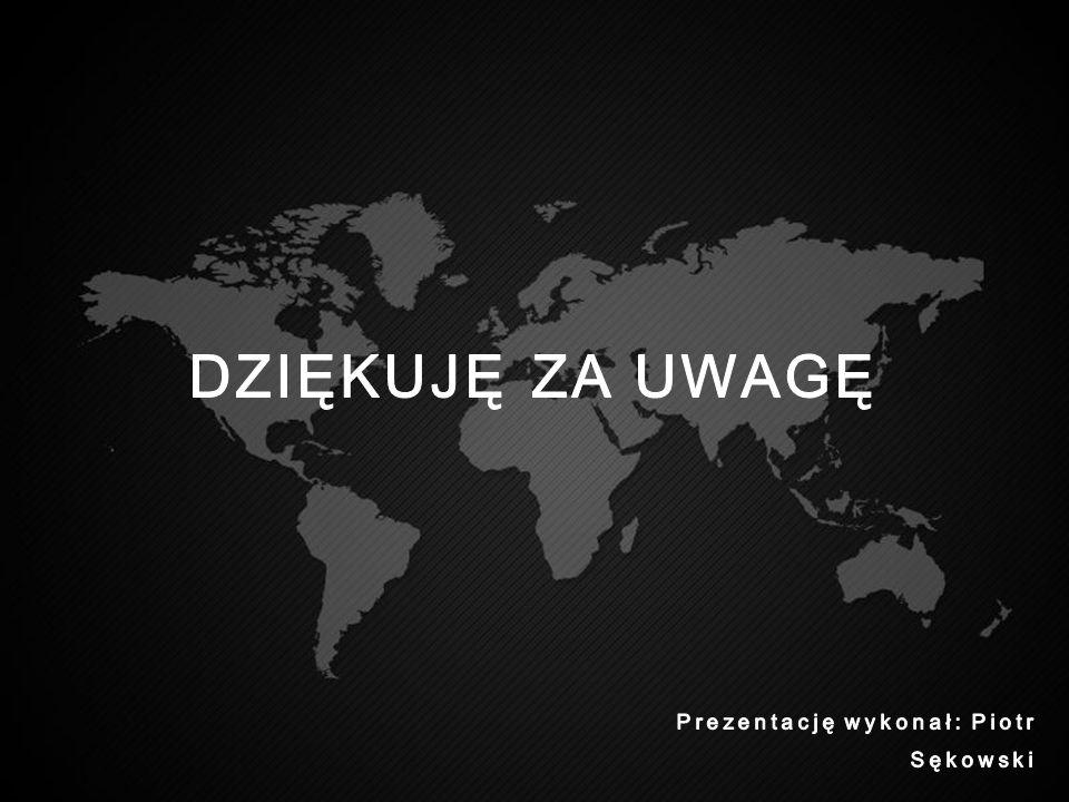 DZIĘKUJĘ ZA UWAGĘ Prezentację wykonał: Piotr Sękowski