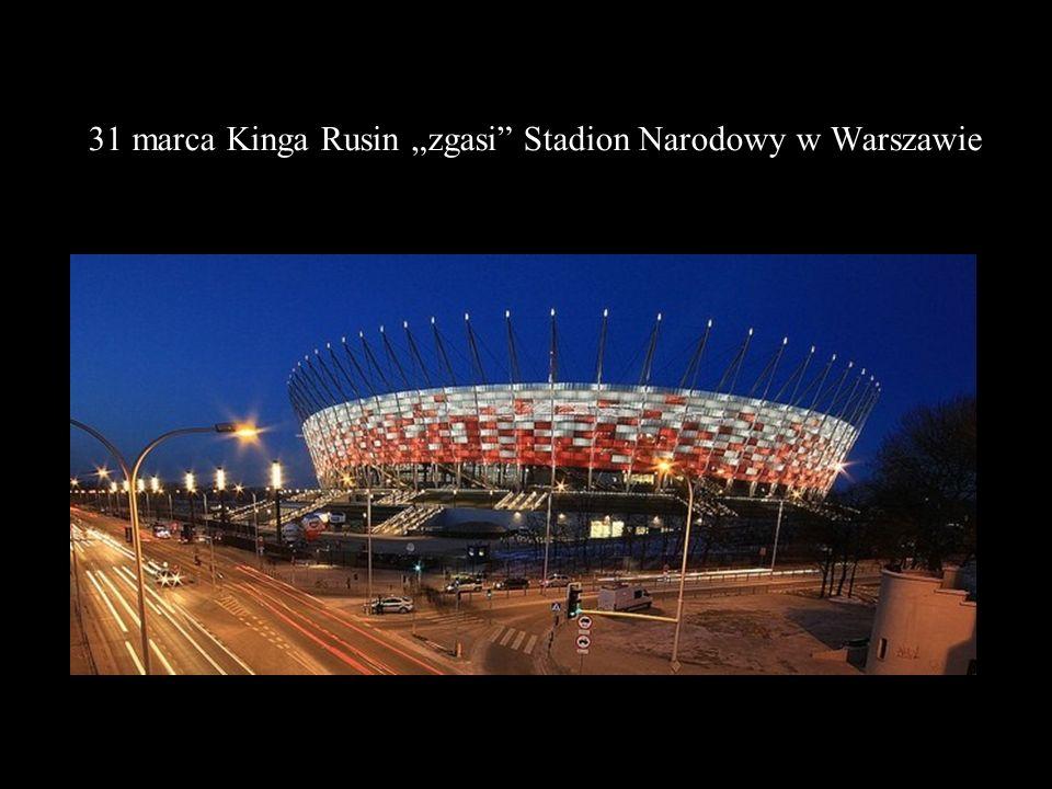 """31 marca Kinga Rusin """"zgasi Stadion Narodowy w Warszawie"""