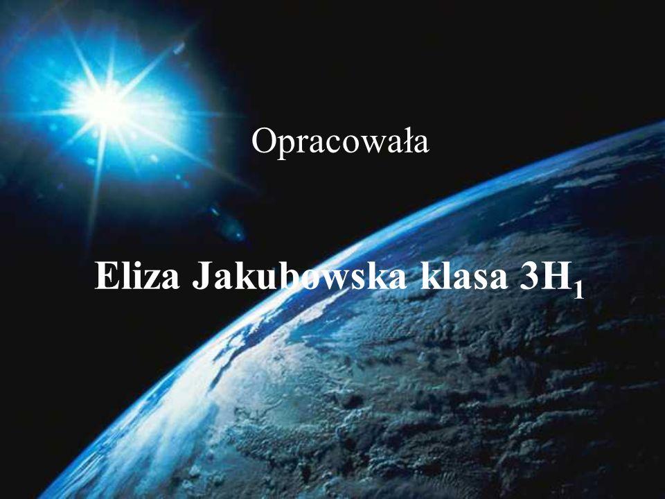 Opracowała Eliza Jakubowska klasa 3H1