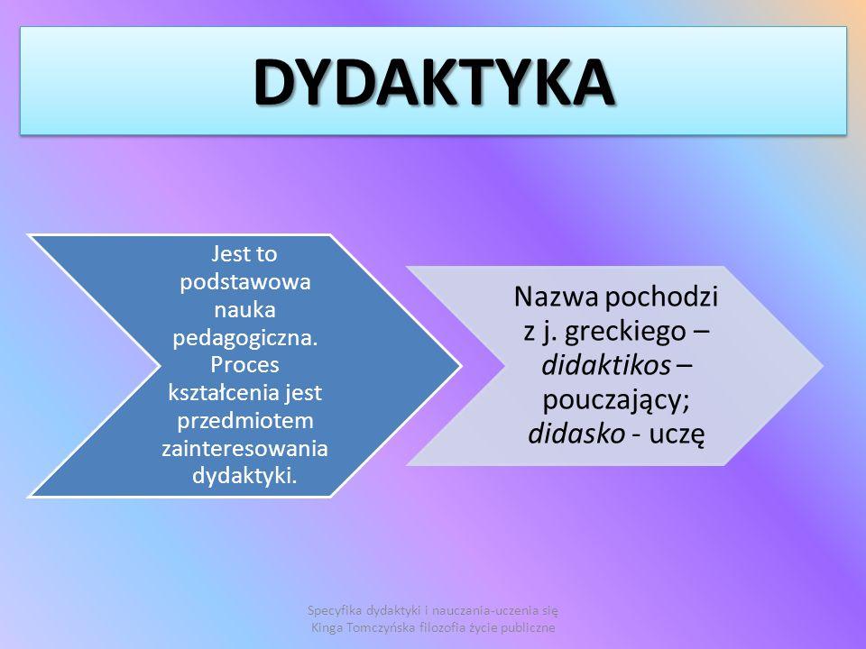 DYDAKTYKA Jest to podstawowa nauka pedagogiczna. Proces kształcenia jest przedmiotem zainteresowania dydaktyki.