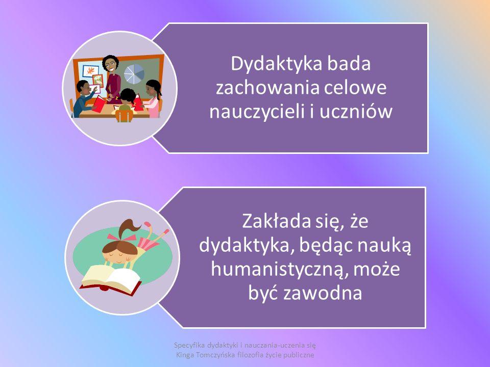 Dydaktyka bada zachowania celowe nauczycieli i uczniów