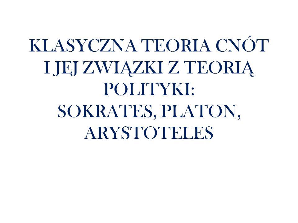 KLASYCZNA TEORIA CNÓT I JEJ ZWIĄZKI Z TEORIĄ POLITYKI: SOKRATES, PLATON, ARYSTOTELES