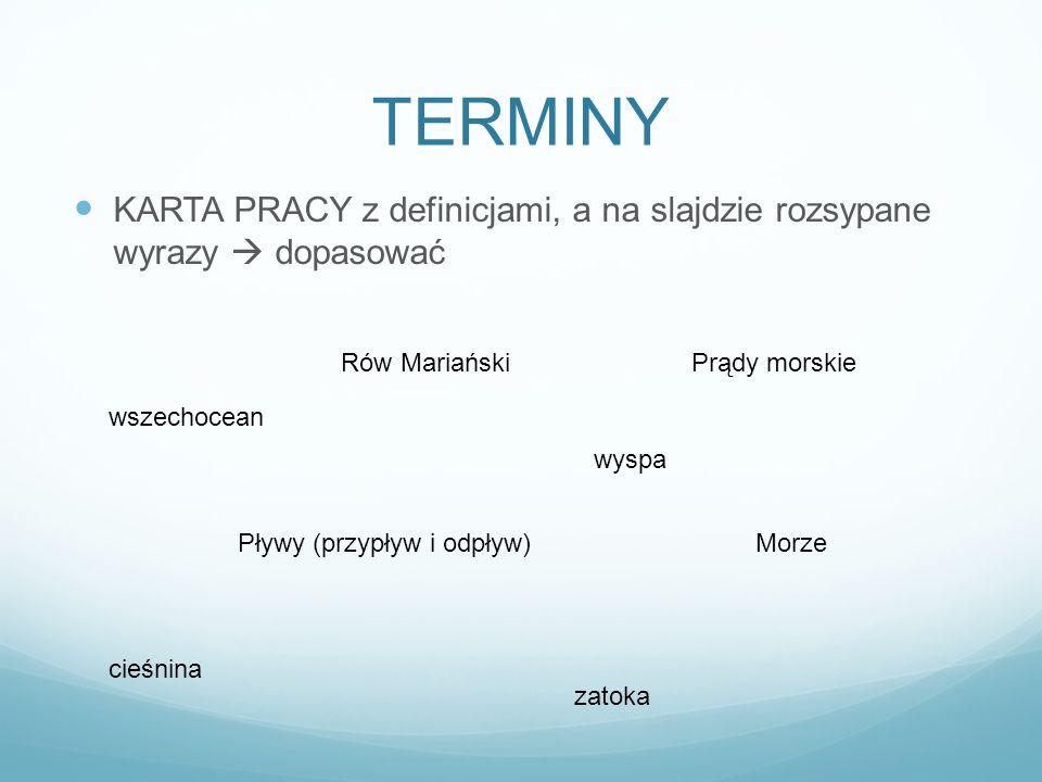 TERMINY KARTA PRACY z definicjami, a na slajdzie rozsypane wyrazy  dopasować. Rów Mariański. Prądy morskie.