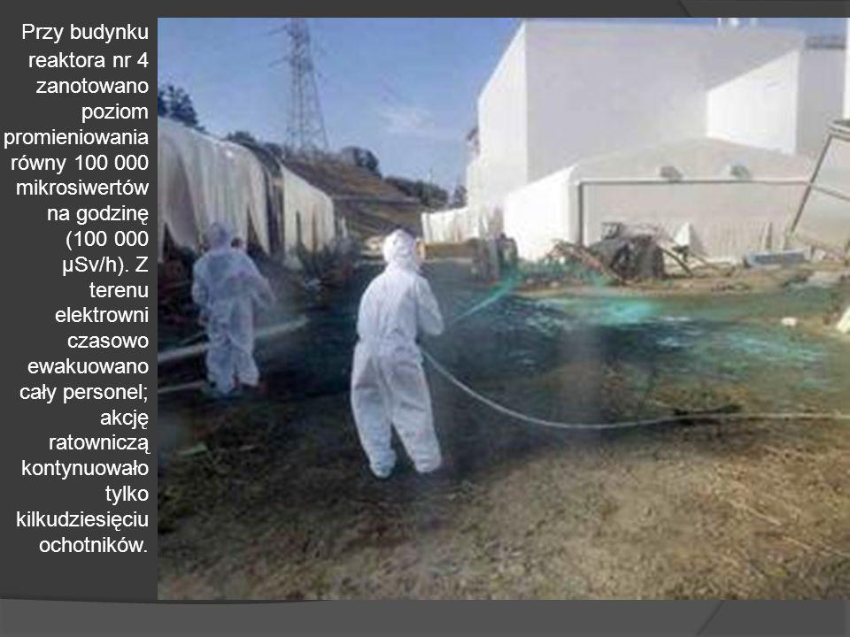 Przy budynku reaktora nr 4 zanotowano poziom promieniowania równy 100 000 mikrosiwertów na godzinę (100 000 μSv/h).