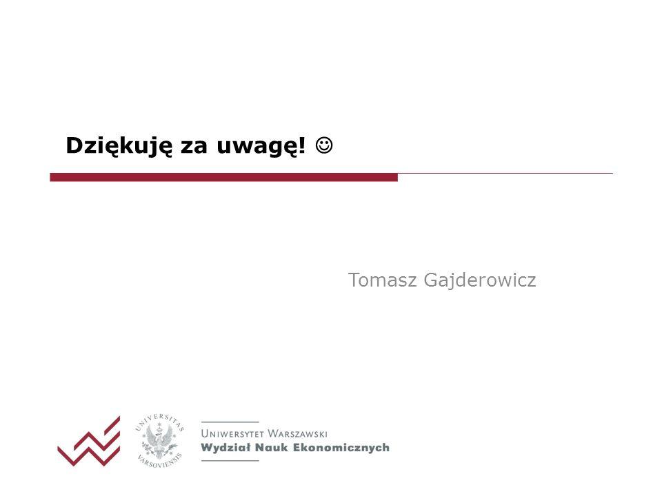 Dziękuję za uwagę!  Tomasz Gajderowicz
