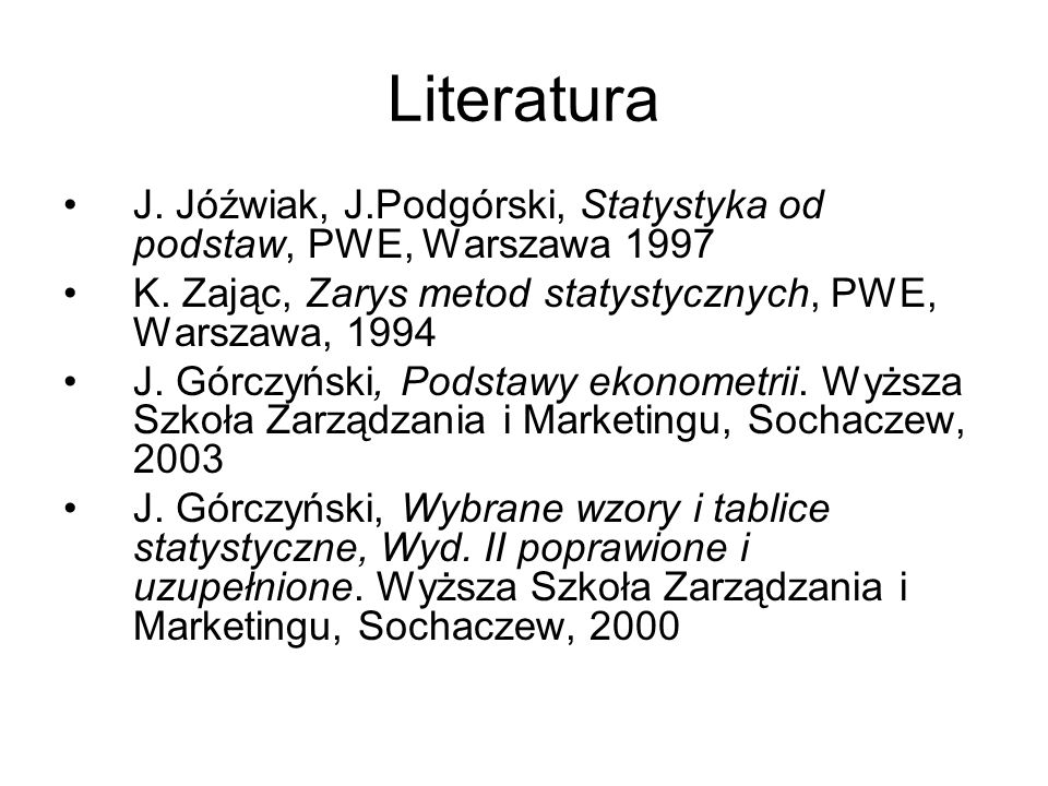 LiteraturaJ. Jóźwiak, J.Podgórski, Statystyka od podstaw, PWE, Warszawa 1997. K. Zając, Zarys metod statystycznych, PWE, Warszawa, 1994.