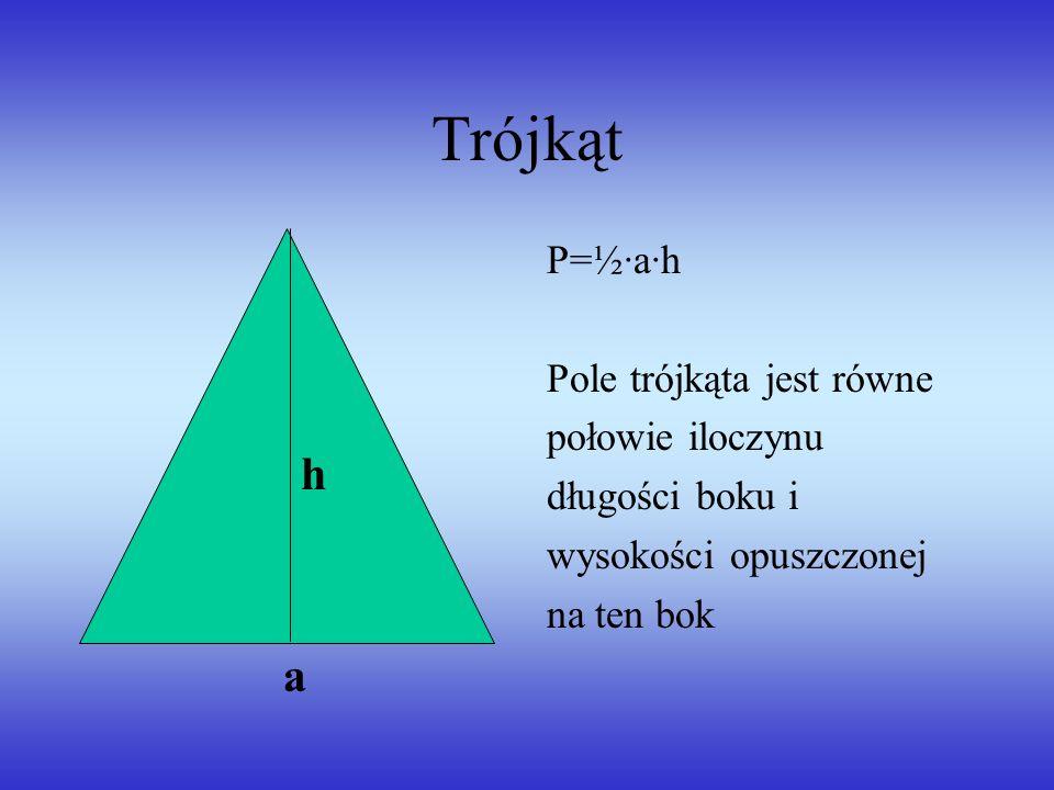 Trójkąt h a P=½·a·h Pole trójkąta jest równe połowie iloczynu