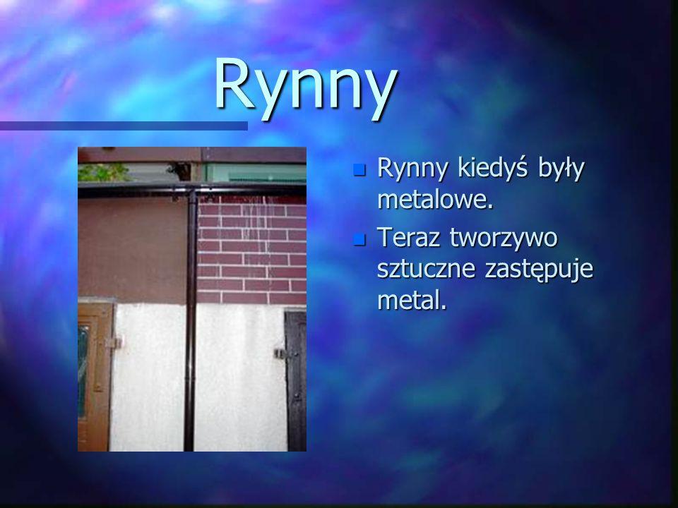 Rynny Rynny kiedyś były metalowe.