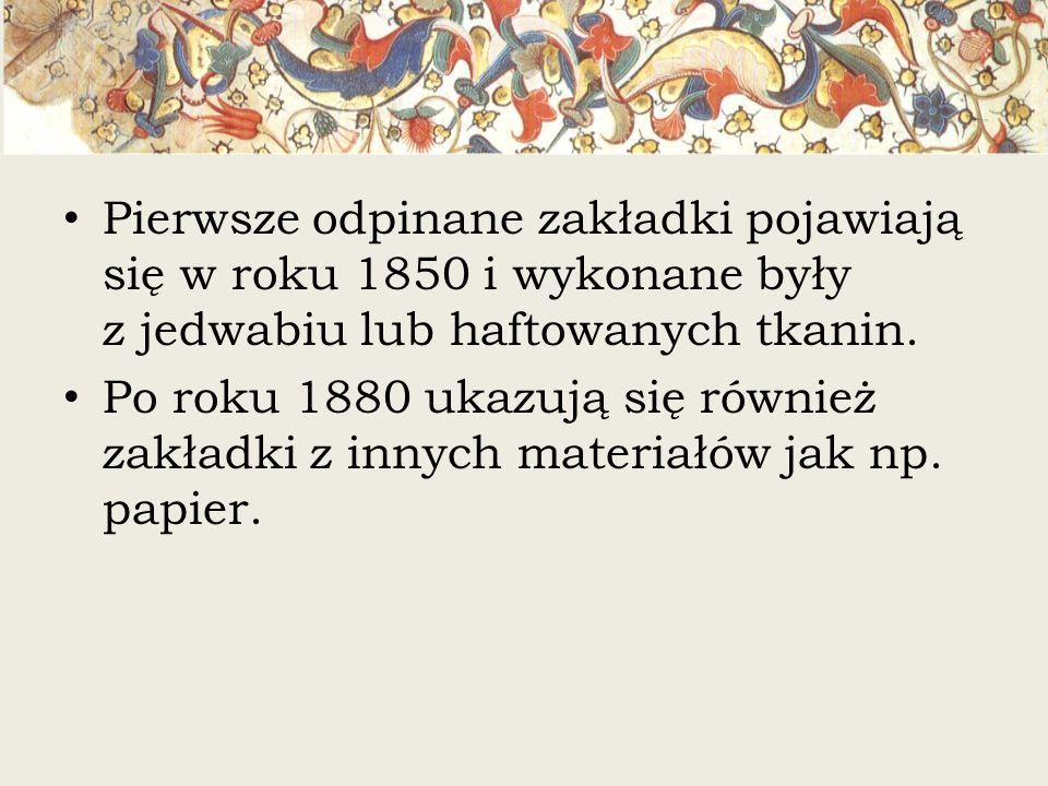 Pierwsze odpinane zakładki pojawiają się w roku 1850 i wykonane były z jedwabiu lub haftowanych tkanin.