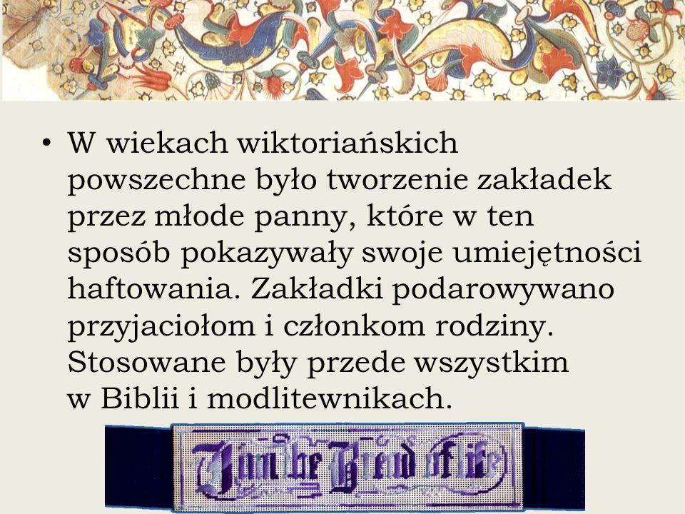 W wiekach wiktoriańskich powszechne było tworzenie zakładek przez młode panny, które w ten sposób pokazywały swoje umiejętności haftowania.