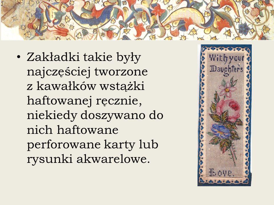 Zakładki takie były najczęściej tworzone z kawałków wstążki haftowanej ręcznie, niekiedy doszywano do nich haftowane perforowane karty lub rysunki akwarelowe.