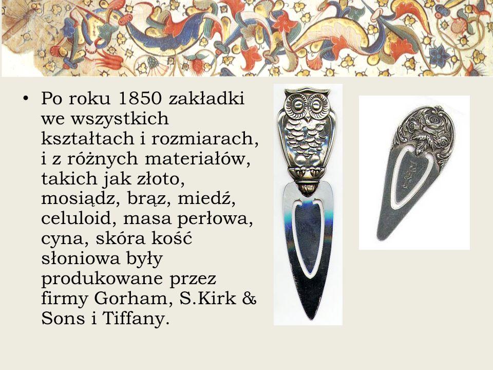 Po roku 1850 zakładki we wszystkich kształtach i rozmiarach, i z różnych materiałów, takich jak złoto, mosiądz, brąz, miedź, celuloid, masa perłowa, cyna, skóra kość słoniowa były produkowane przez firmy Gorham, S.Kirk & Sons i Tiffany.