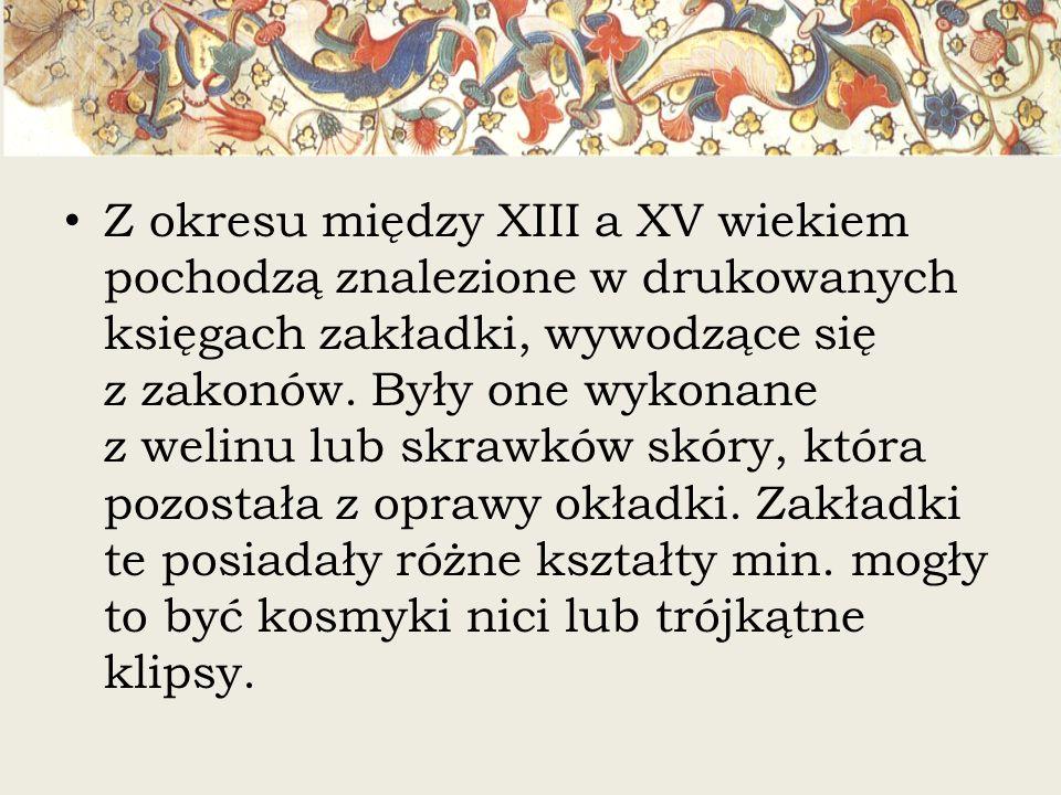 Z okresu między XIII a XV wiekiem pochodzą znalezione w drukowanych księgach zakładki, wywodzące się z zakonów.