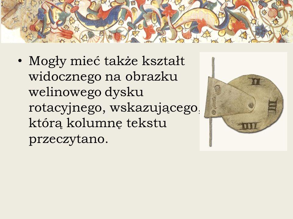 Mogły mieć także kształt widocznego na obrazku welinowego dysku rotacyjnego, wskazującego, którą kolumnę tekstu przeczytano.