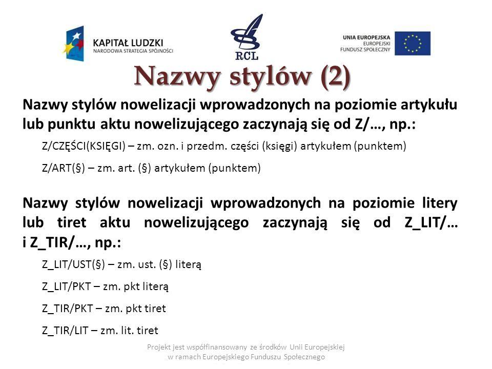 Nazwy stylów (2) Nazwy stylów nowelizacji wprowadzonych na poziomie artykułu lub punktu aktu nowelizującego zaczynają się od Z/…, np.:
