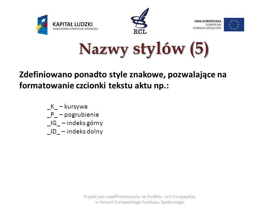 Nazwy stylów (5) Zdefiniowano ponadto style znakowe, pozwalające na formatowanie czcionki tekstu aktu np.: