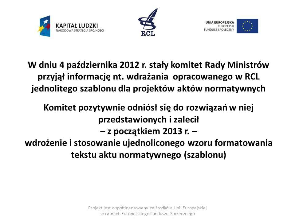 W dniu 4 października 2012 r. stały komitet Rady Ministrów przyjął informację nt. wdrażania opracowanego w RCL jednolitego szablonu dla projektów aktów normatywnych