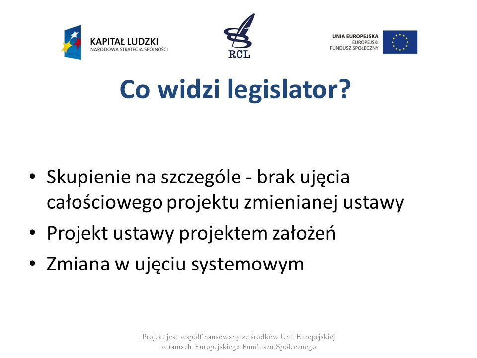 Co widzi legislator Skupienie na szczególe - brak ujęcia całościowego projektu zmienianej ustawy.