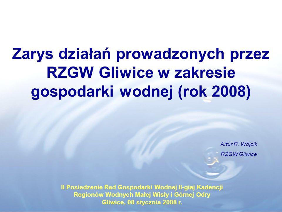 Zarys działań prowadzonych przez RZGW Gliwice w zakresie gospodarki wodnej (rok 2008) Artur R. Wójcik.