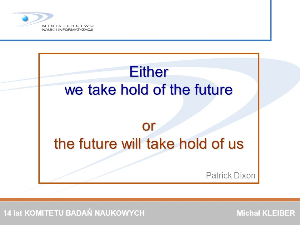 we take hold of the future or the future will take hold of us