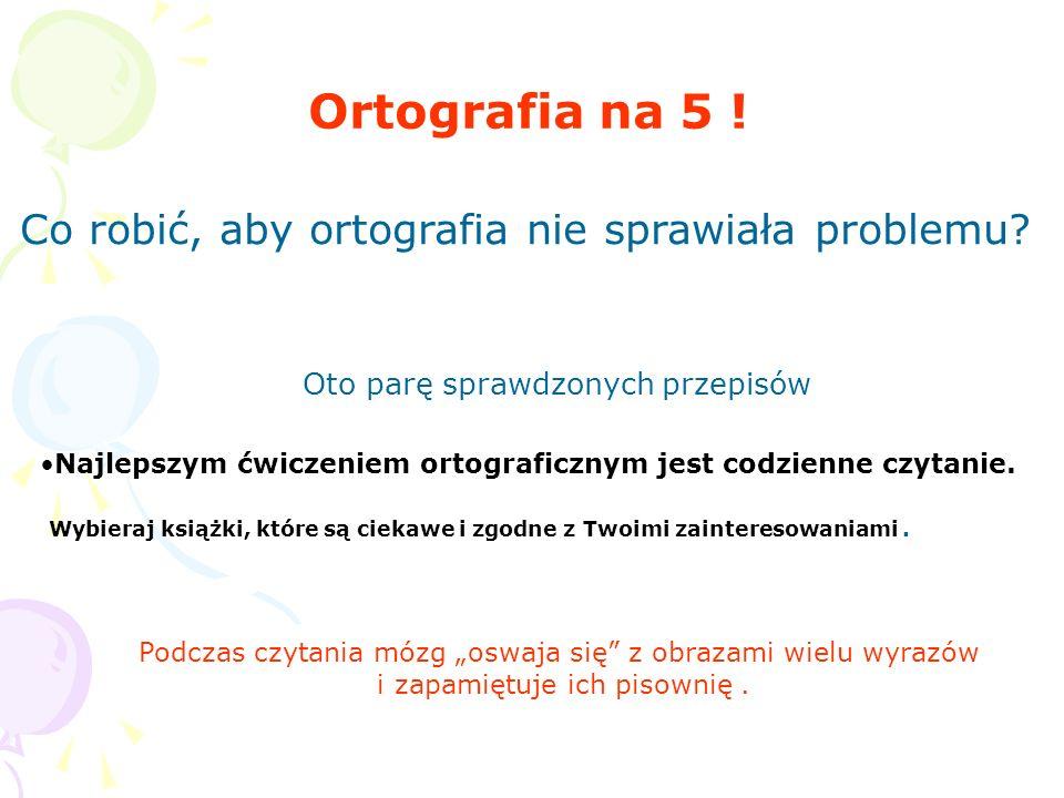 Ortografia na 5 ! Co robić, aby ortografia nie sprawiała problemu