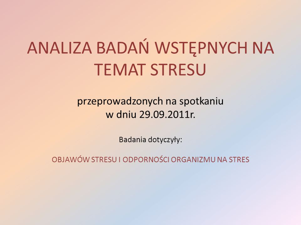 ANALIZA BADAŃ WSTĘPNYCH NA TEMAT STRESU przeprowadzonych na spotkaniu w dniu 29.09.2011r.