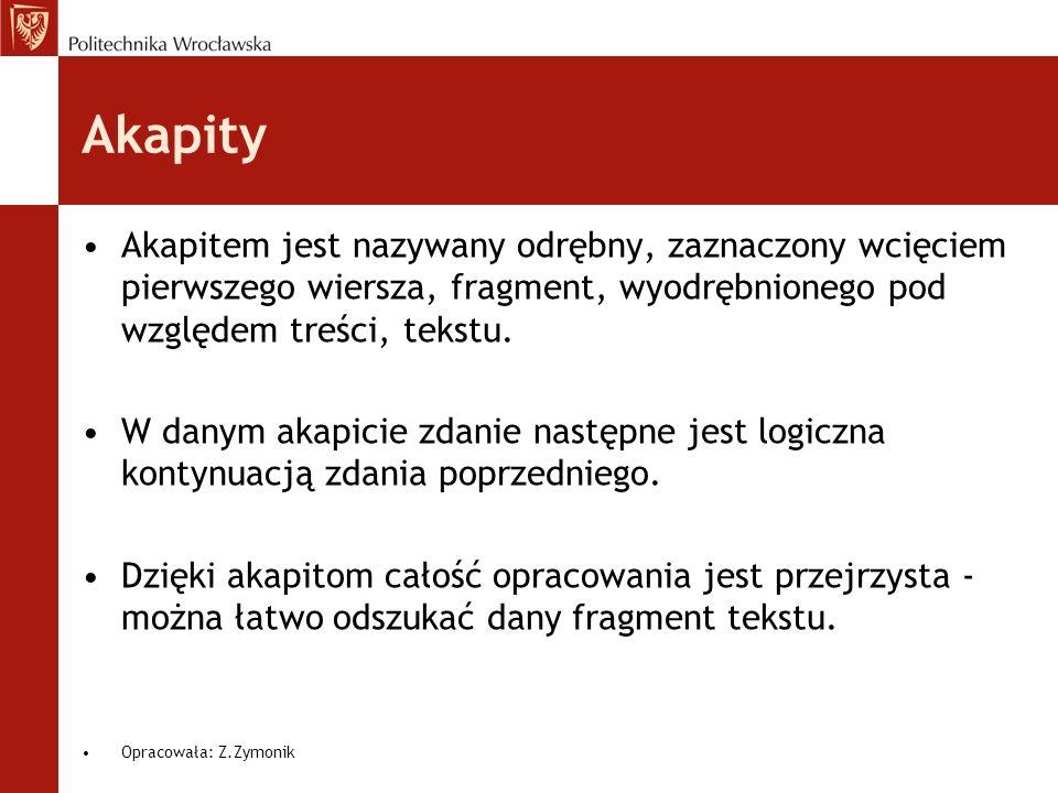 Akapity Akapitem jest nazywany odrębny, zaznaczony wcięciem pierwszego wiersza, fragment, wyodrębnionego pod względem treści, tekstu.