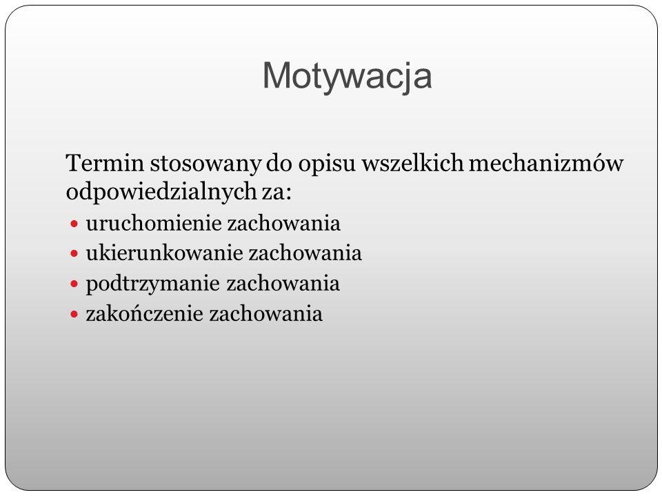 MotywacjaTermin stosowany do opisu wszelkich mechanizmów odpowiedzialnych za: uruchomienie zachowania.