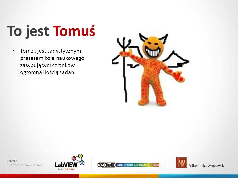 To jest Tomuś Tomek jest sadystycznym prezesem koła naukowego zasypującym członków ogromną ilością zadań.