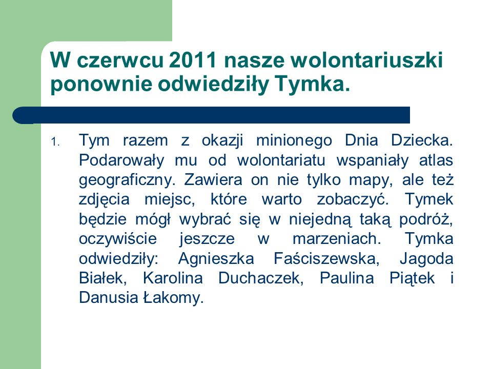 W czerwcu 2011 nasze wolontariuszki ponownie odwiedziły Tymka.
