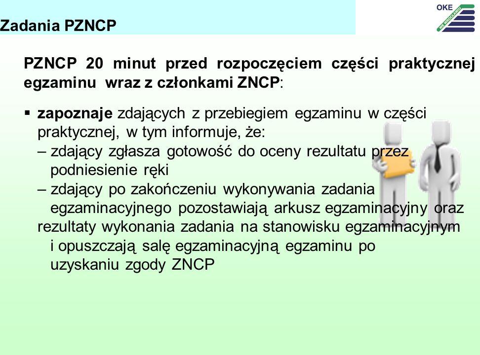 Zadania PZNCP PZNCP 20 minut przed rozpoczęciem części praktycznej egzaminu wraz z członkami ZNCP: