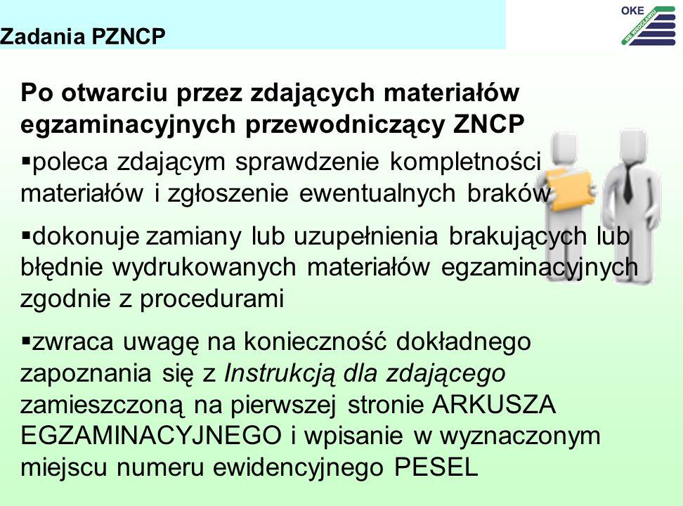 Zadania PZNCP Po otwarciu przez zdających materiałów egzaminacyjnych przewodniczący ZNCP.