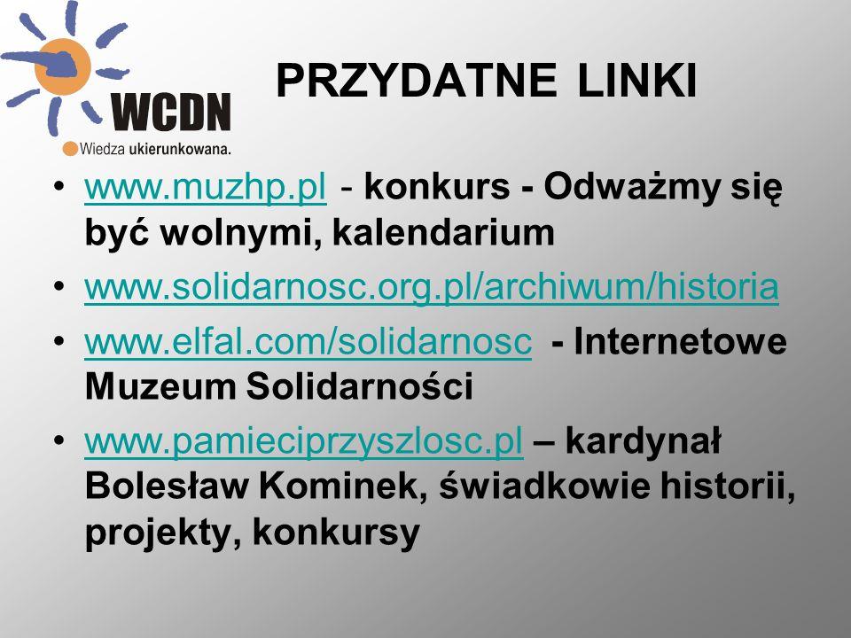 PRZYDATNE LINKI www.muzhp.pl - konkurs - Odważmy się być wolnymi, kalendarium. www.solidarnosc.org.pl/archiwum/historia.