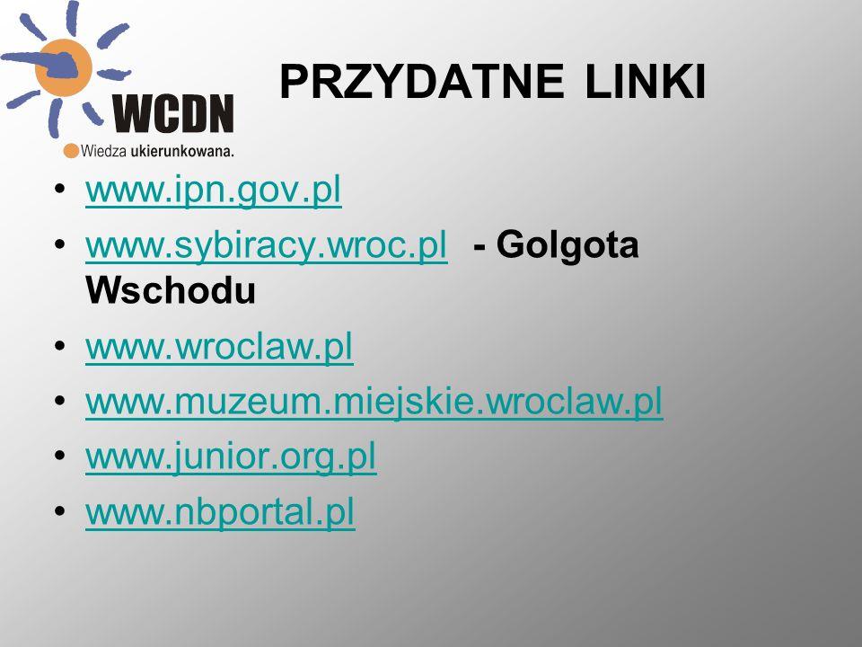 PRZYDATNE LINKI www.ipn.gov.pl www.sybiracy.wroc.pl - Golgota Wschodu
