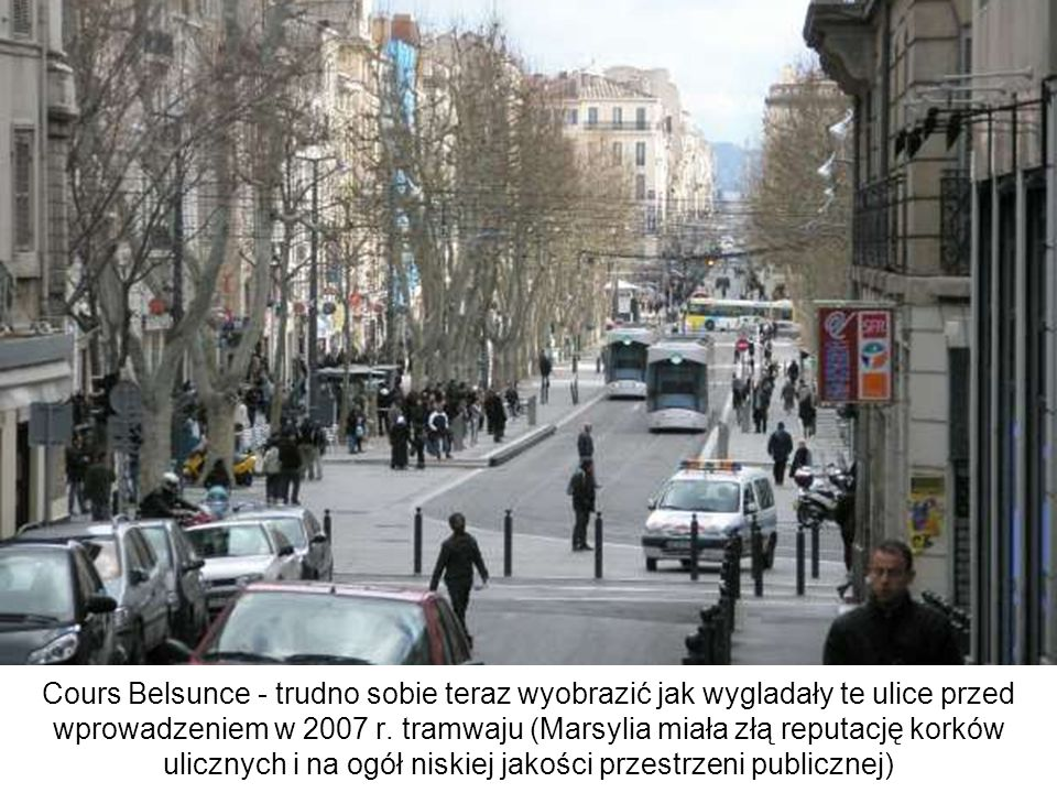 Cours Belsunce - trudno sobie teraz wyobrazić jak wygladały te ulice przed wprowadzeniem w 2007 r.