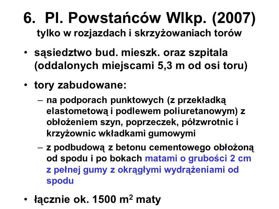 6. Pl. Powstańców Wlkp. (2007) tylko w rozjazdach i skrzyżowaniach torów