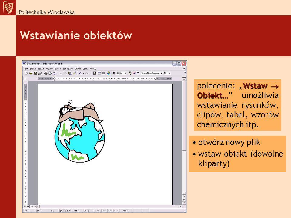 """Wstawianie obiektów polecenie: """"Wstaw  Obiekt… umożliwia wstawianie rysunków, clipów, tabel, wzorów chemicznych itp."""