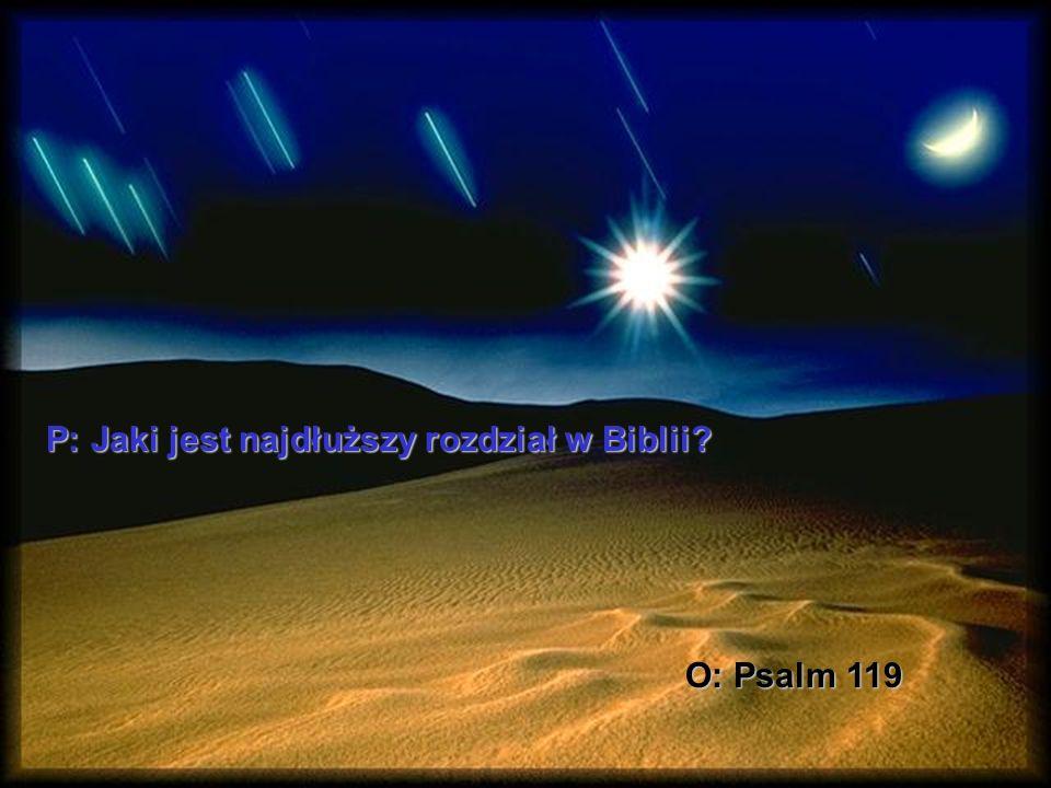 P: Jaki jest najdłuższy rozdział w Biblii