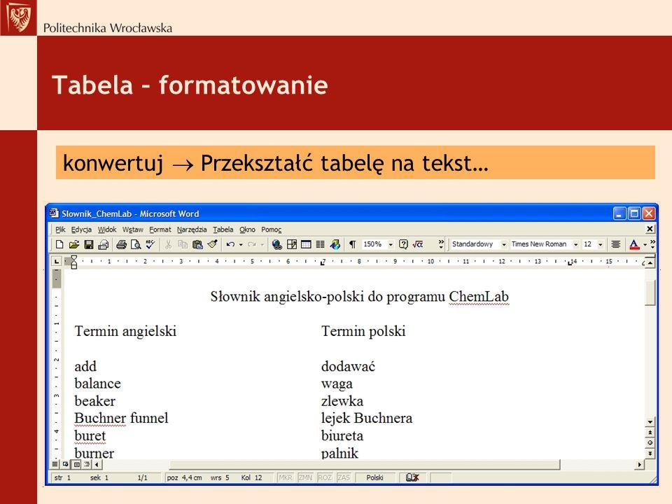 Tabela – formatowanie konwertuj  Przekształć tabelę na tekst…