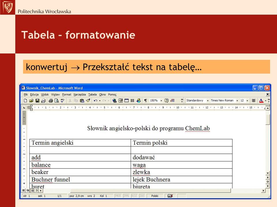 Tabela – formatowanie konwertuj  Przekształć tekst na tabelę…