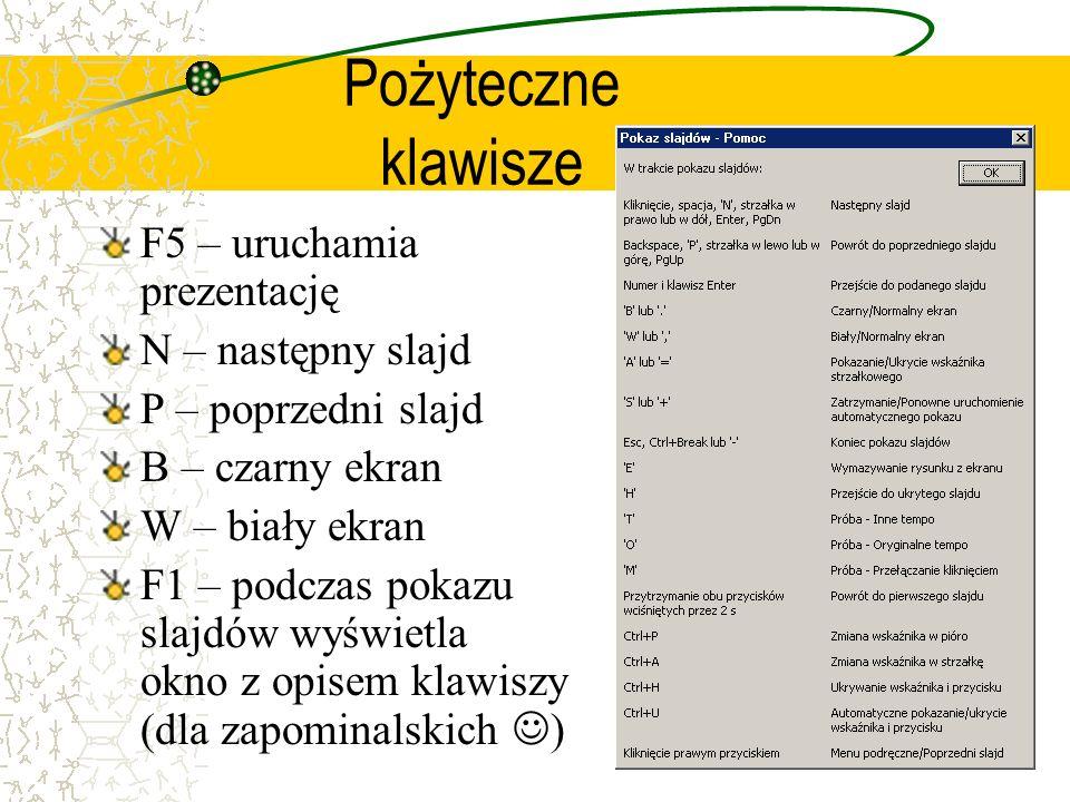 Pożyteczne klawisze F5 – uruchamia prezentację N – następny slajd