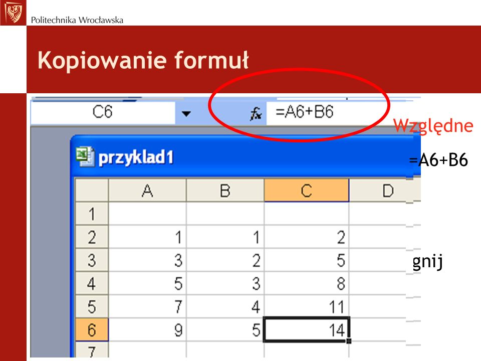 Kopiowanie formuł Względne =A6+B6 przeciągnij
