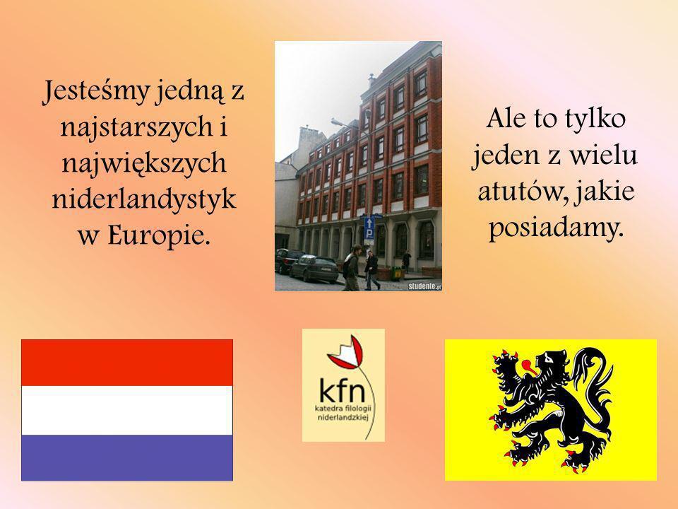 Jesteśmy jedną z najstarszych i największych niderlandystyk w Europie.