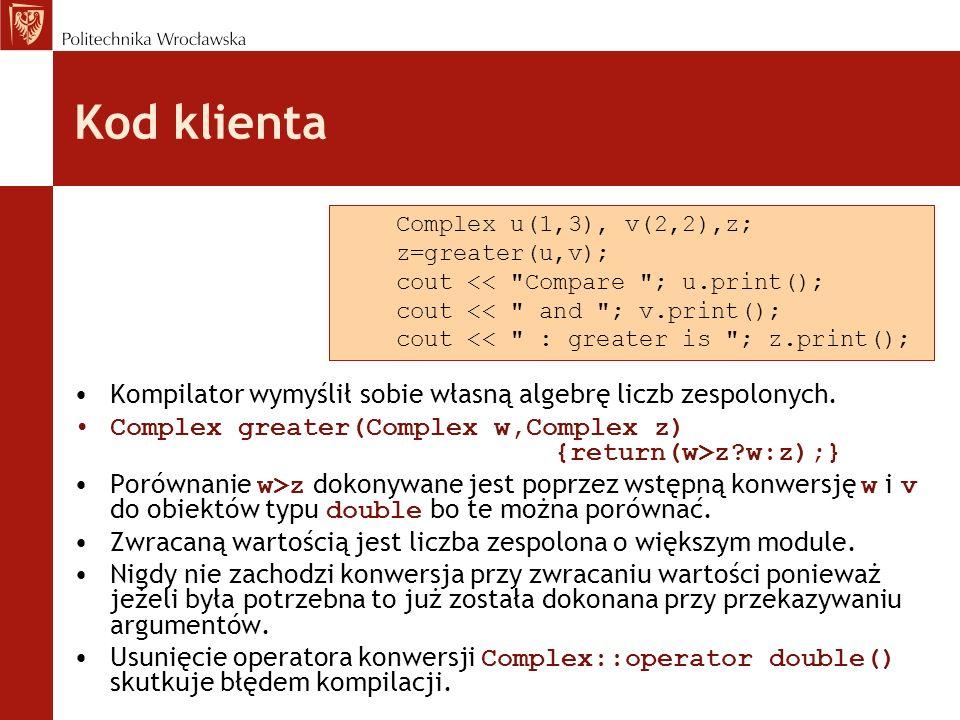 Kod klienta Complex u(1,3), v(2,2),z; z=greater(u,v); cout << Compare ; u.print(); cout << and ; v.print();