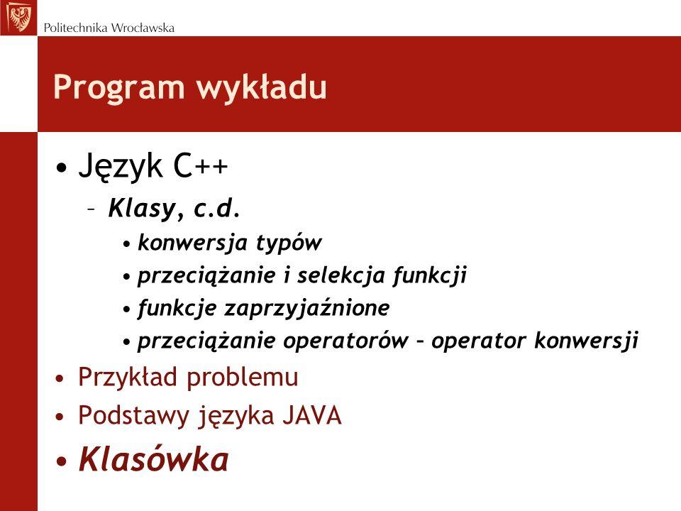 Program wykładu Język C++ Klasówka Klasy, c.d. Przykład problemu