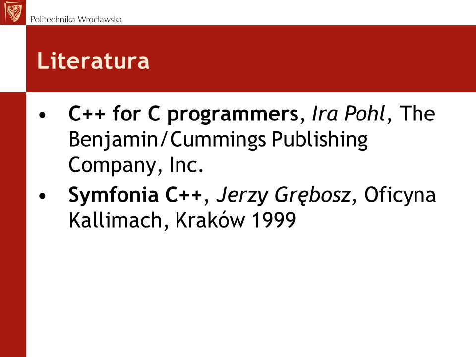 Literatura C++ for C programmers, Ira Pohl, The Benjamin/Cummings Publishing Company, Inc.