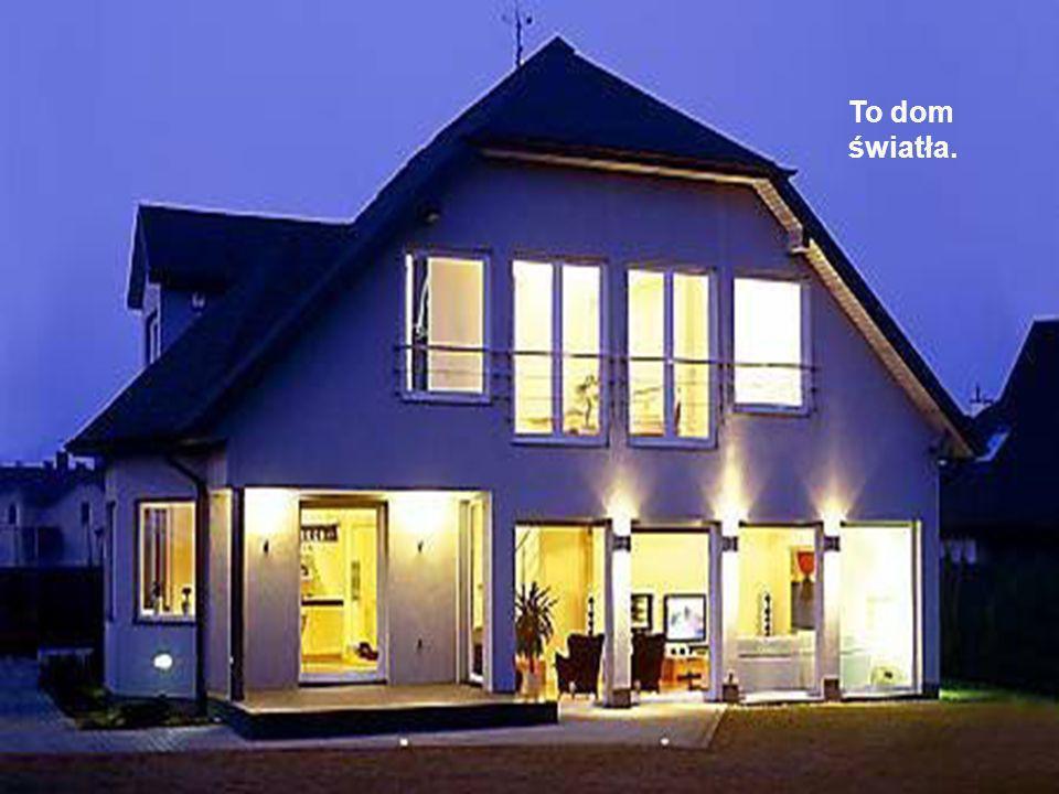To dom światła.